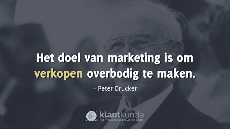 Peter Drucker quote - het doel van marketing is om verkopen overbodig te maken