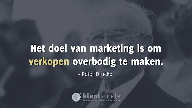 Peter Drucker quote - het doel van marketing is om verkopen overbodig te maken